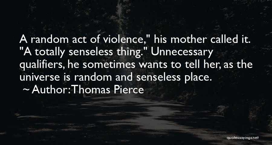 Unnecessary Violence Quotes By Thomas Pierce