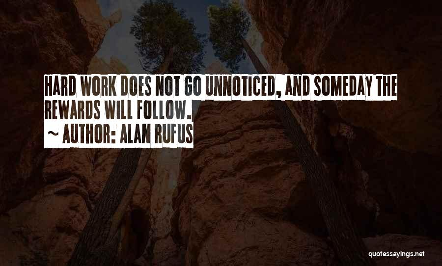 Unnoticed Hard Work Quotes By Alan Rufus