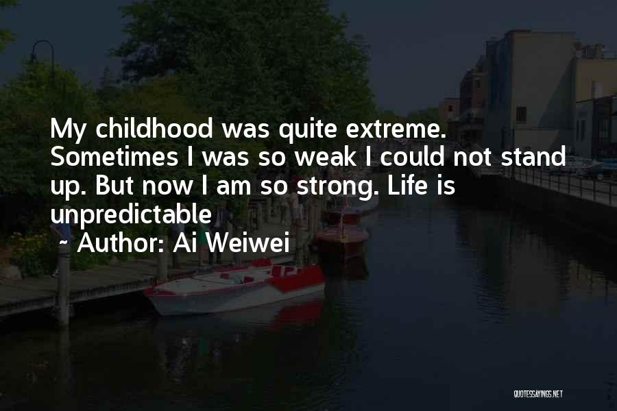 Unpredictable Life Quotes By Ai Weiwei