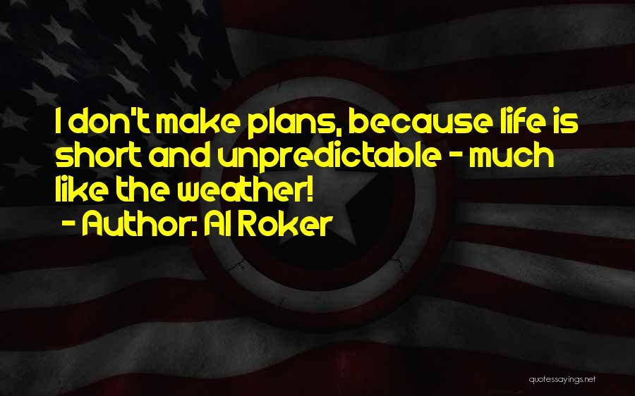 Unpredictable Life Quotes By Al Roker