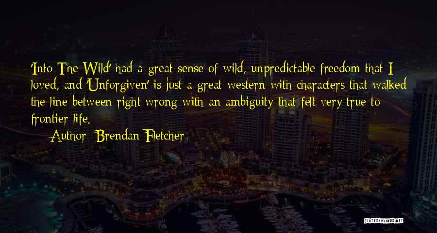 Unpredictable Life Quotes By Brendan Fletcher