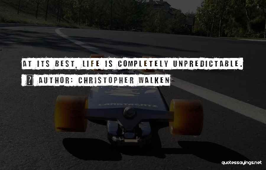 Unpredictable Life Quotes By Christopher Walken