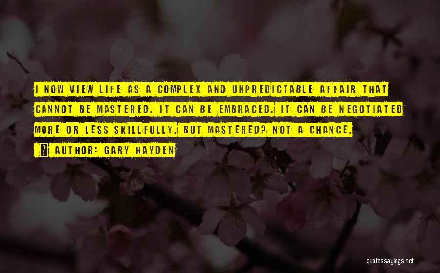 Unpredictable Life Quotes By Gary Hayden