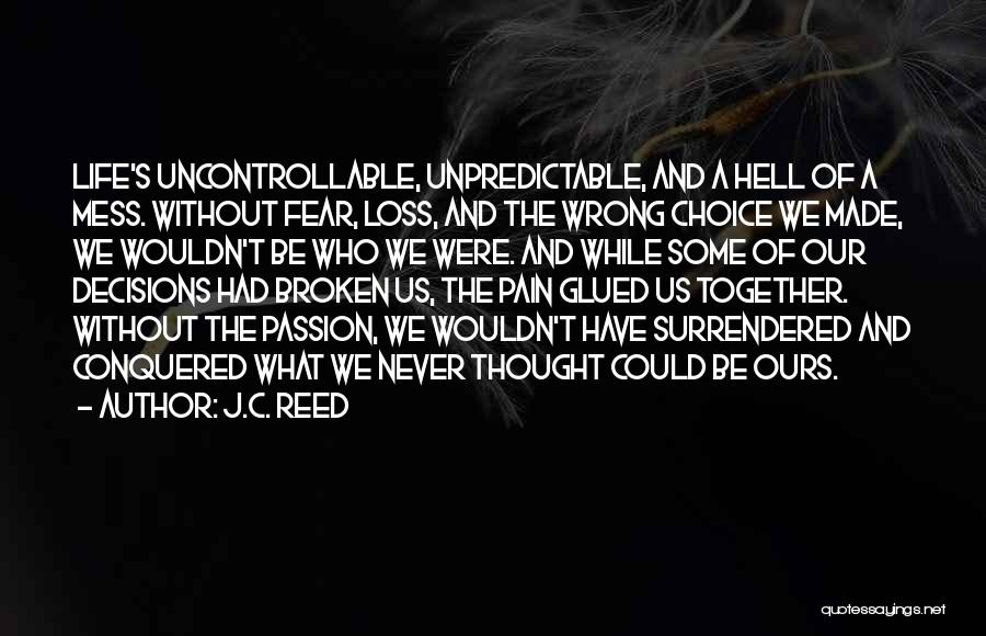 Unpredictable Life Quotes By J.C. Reed