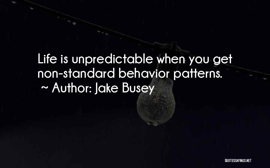 Unpredictable Life Quotes By Jake Busey
