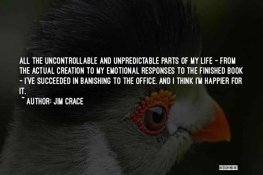 Unpredictable Life Quotes By Jim Crace