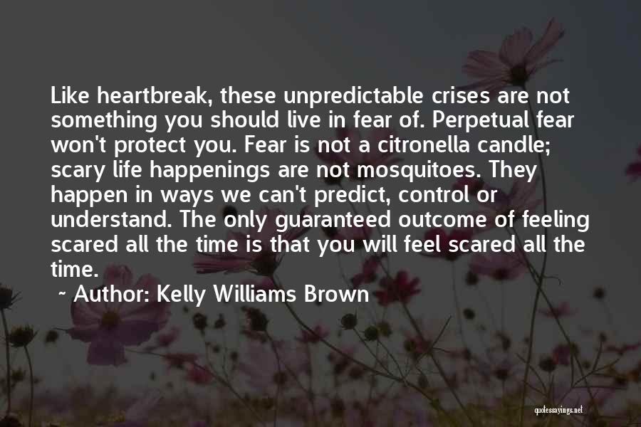 Unpredictable Life Quotes By Kelly Williams Brown