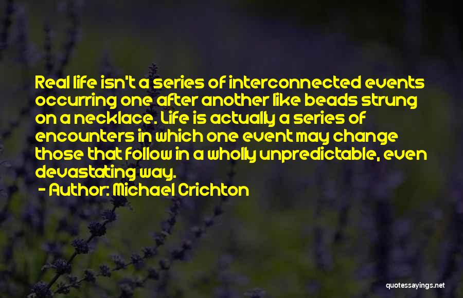 Unpredictable Life Quotes By Michael Crichton