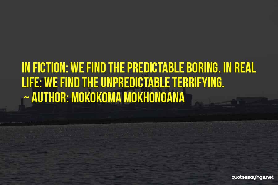 Unpredictable Life Quotes By Mokokoma Mokhonoana