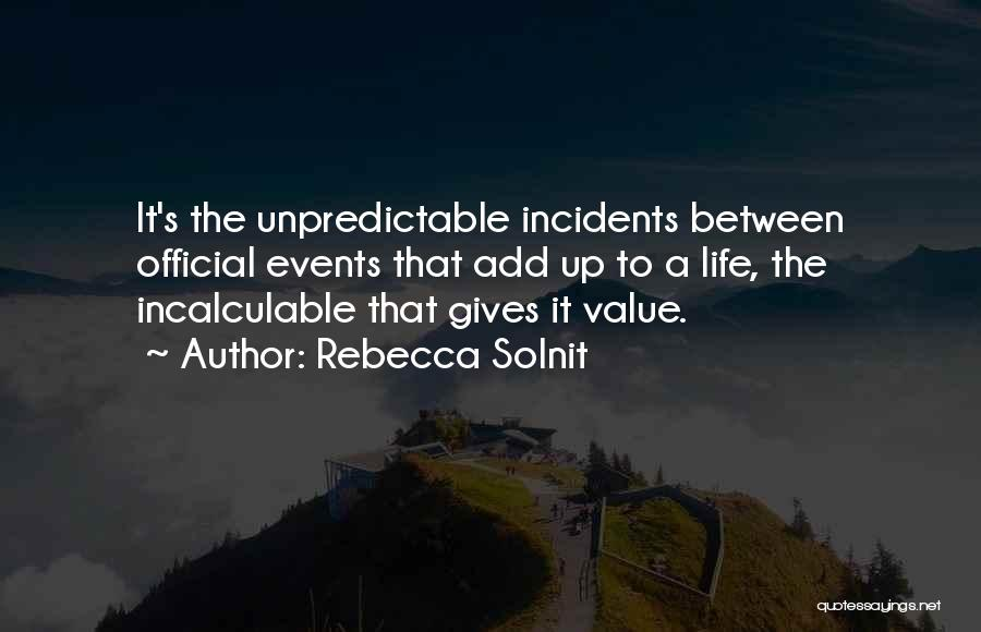 Unpredictable Life Quotes By Rebecca Solnit