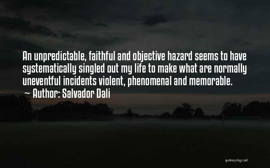 Unpredictable Life Quotes By Salvador Dali