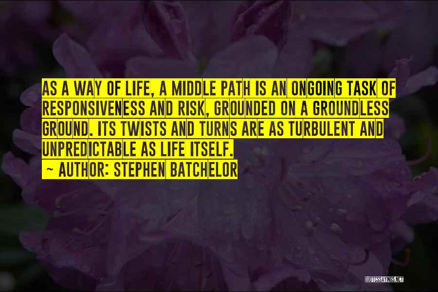 Unpredictable Life Quotes By Stephen Batchelor
