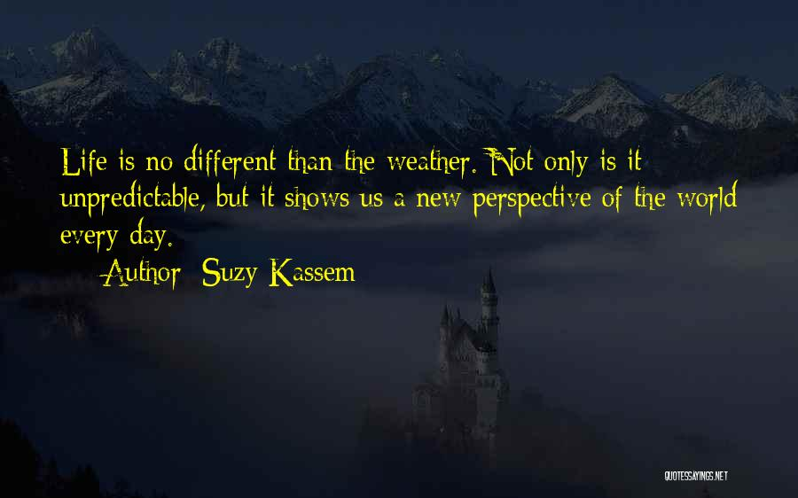 Unpredictable Life Quotes By Suzy Kassem