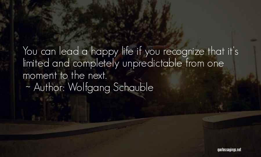 Unpredictable Life Quotes By Wolfgang Schauble