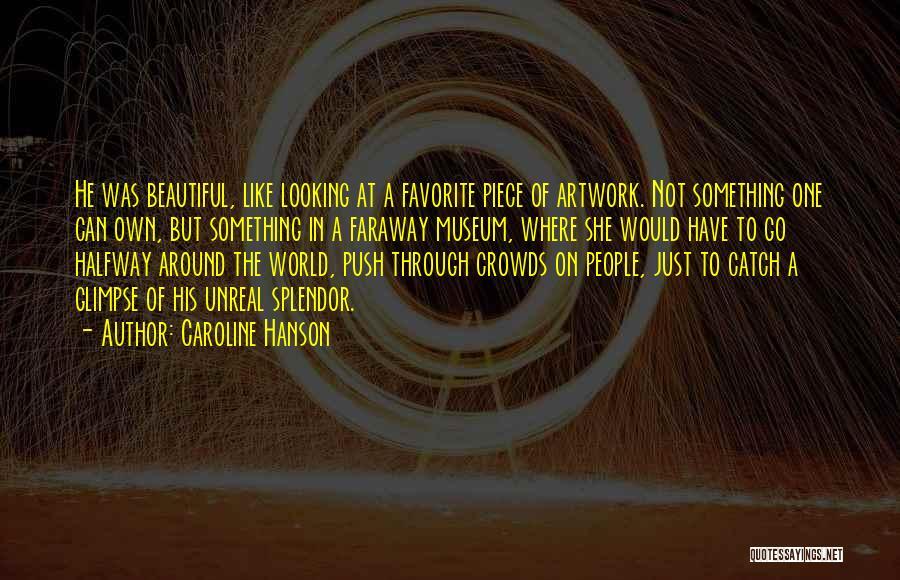 Unreal Quotes By Caroline Hanson