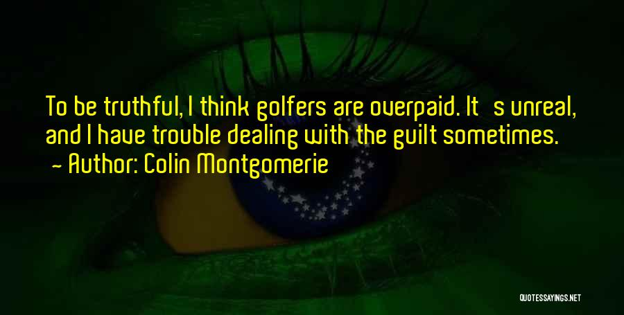 Unreal Quotes By Colin Montgomerie