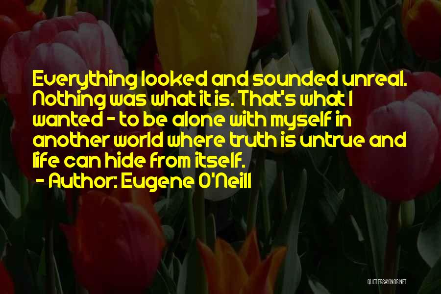 Unreal Quotes By Eugene O'Neill