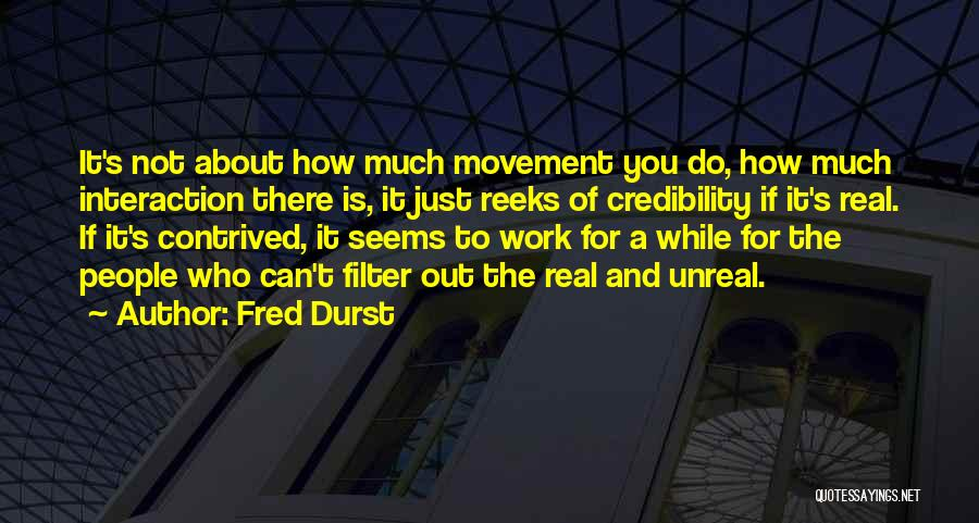Unreal Quotes By Fred Durst