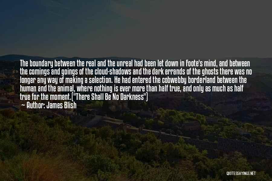 Unreal Quotes By James Blish