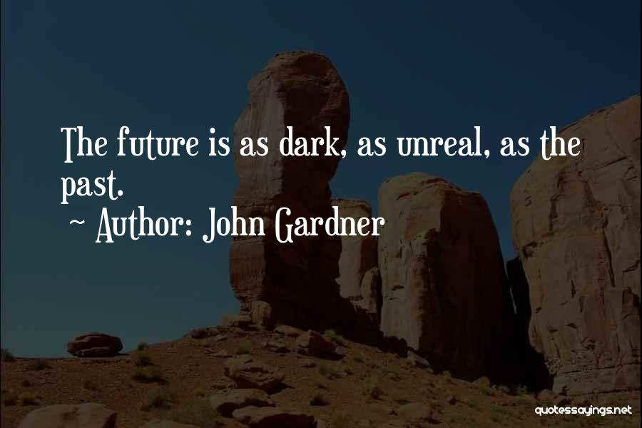 Unreal Quotes By John Gardner