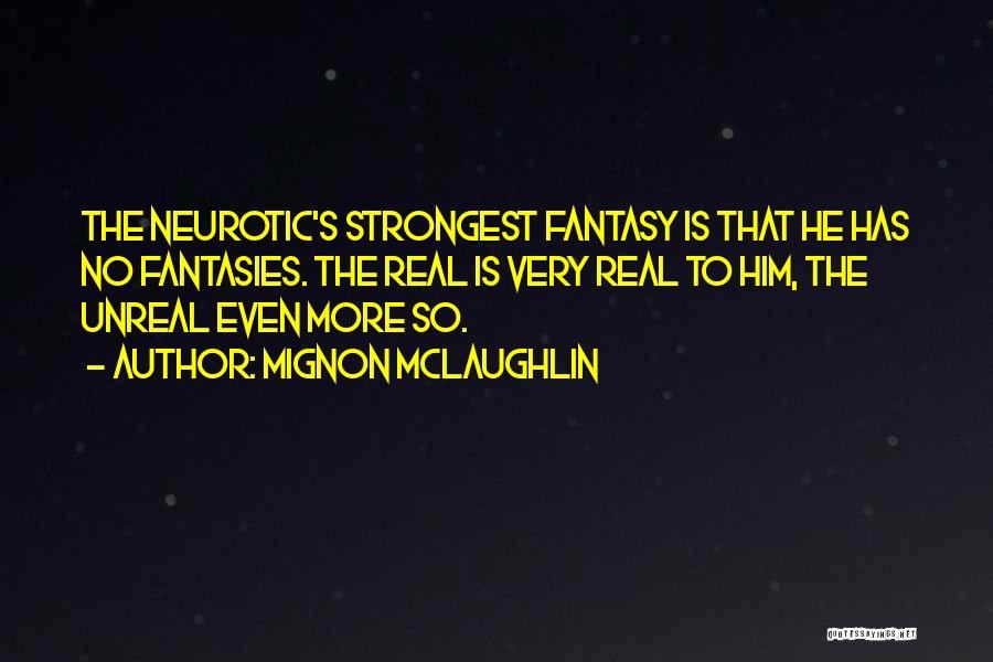 Unreal Quotes By Mignon McLaughlin