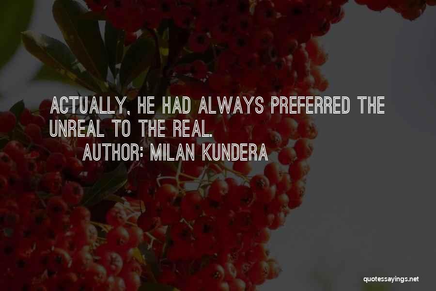 Unreal Quotes By Milan Kundera
