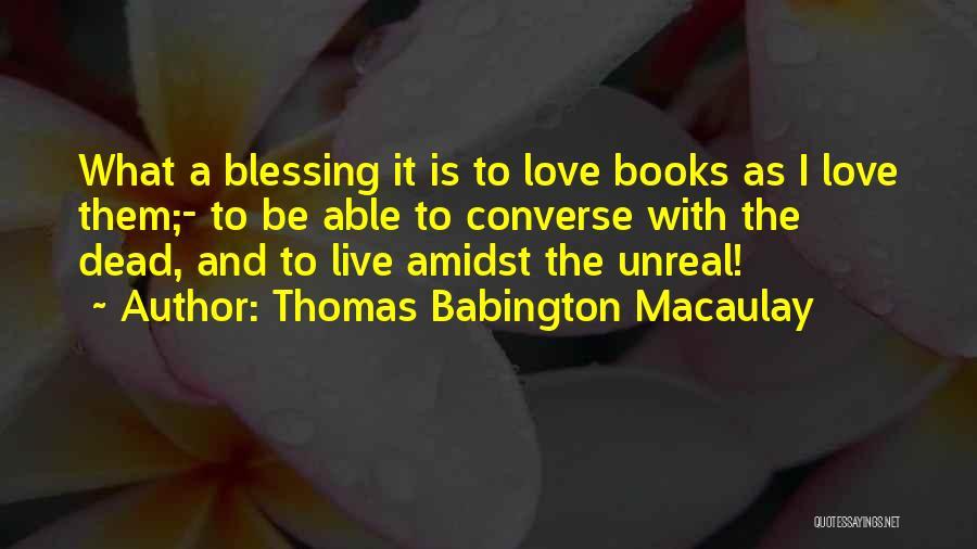 Unreal Quotes By Thomas Babington Macaulay