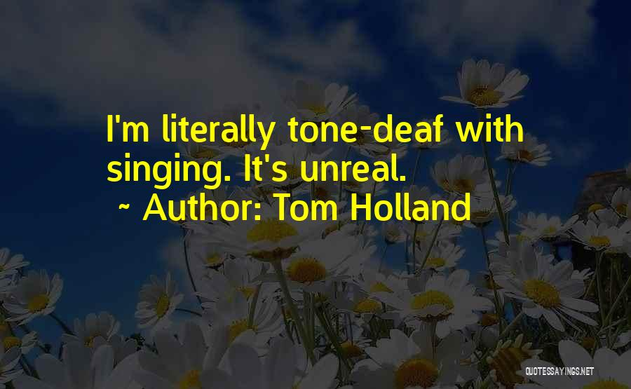Unreal Quotes By Tom Holland