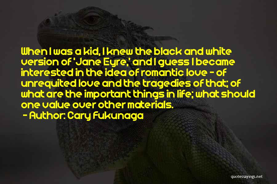 Unrequited Life Quotes By Cary Fukunaga