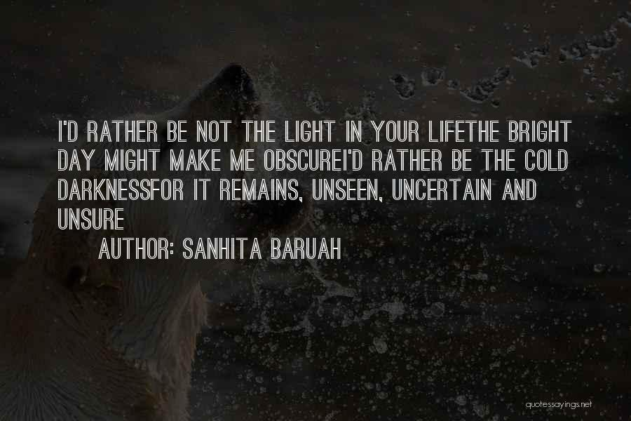 Unrequited Life Quotes By Sanhita Baruah