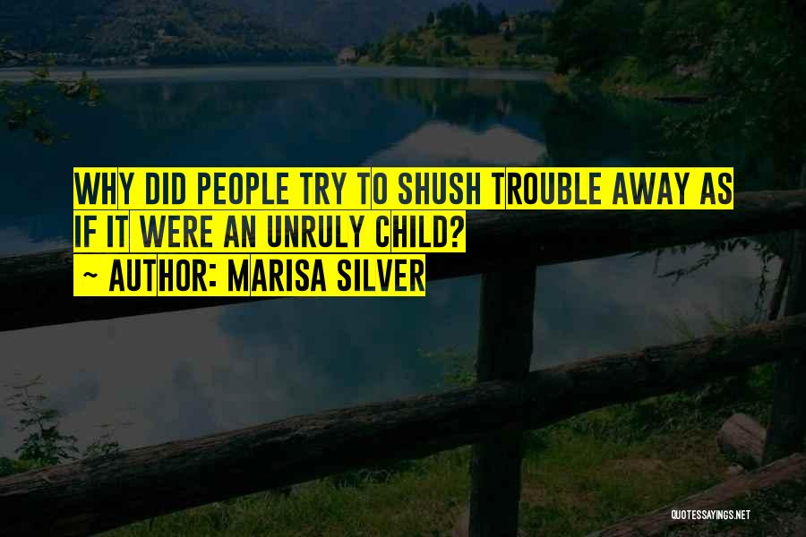 Unruly Child Quotes By Marisa Silver