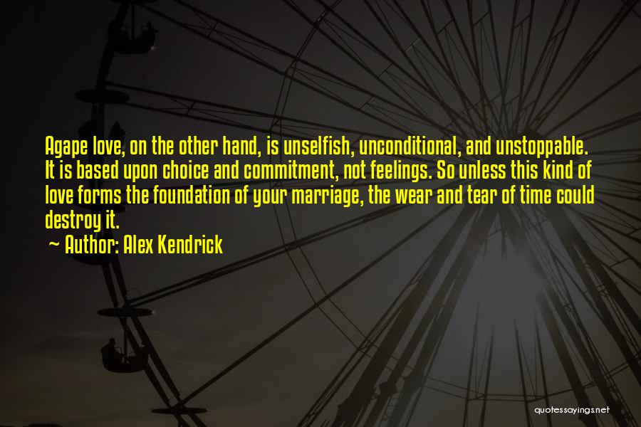 Unselfish Love Quotes By Alex Kendrick