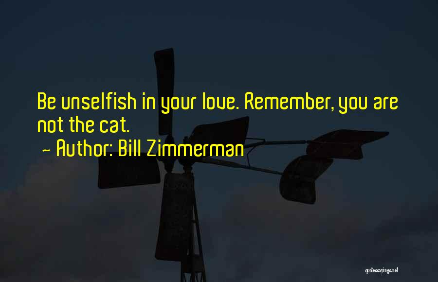 Unselfish Love Quotes By Bill Zimmerman