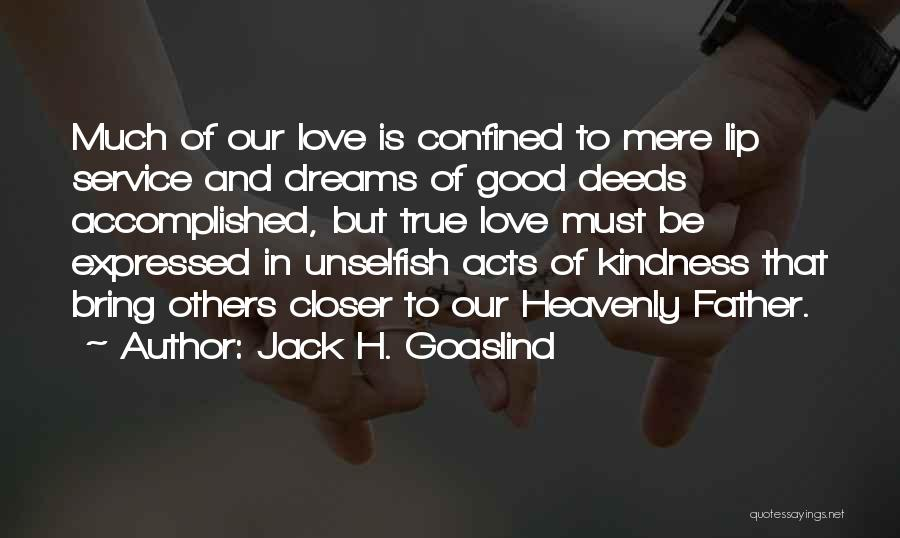 Unselfish Love Quotes By Jack H. Goaslind