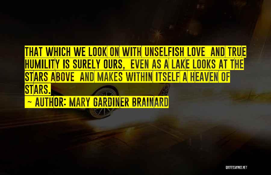 Unselfish Love Quotes By Mary Gardiner Brainard