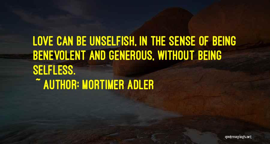 Unselfish Love Quotes By Mortimer Adler
