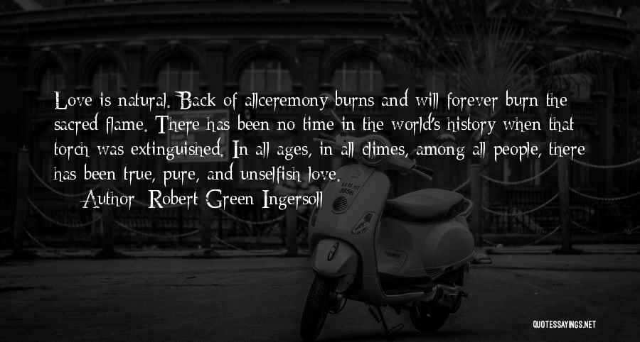 Unselfish Love Quotes By Robert Green Ingersoll