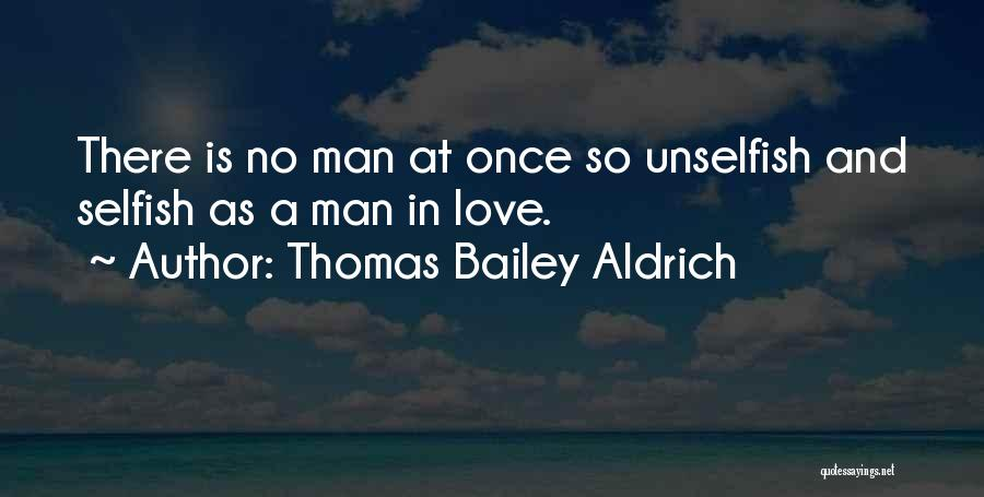 Unselfish Love Quotes By Thomas Bailey Aldrich