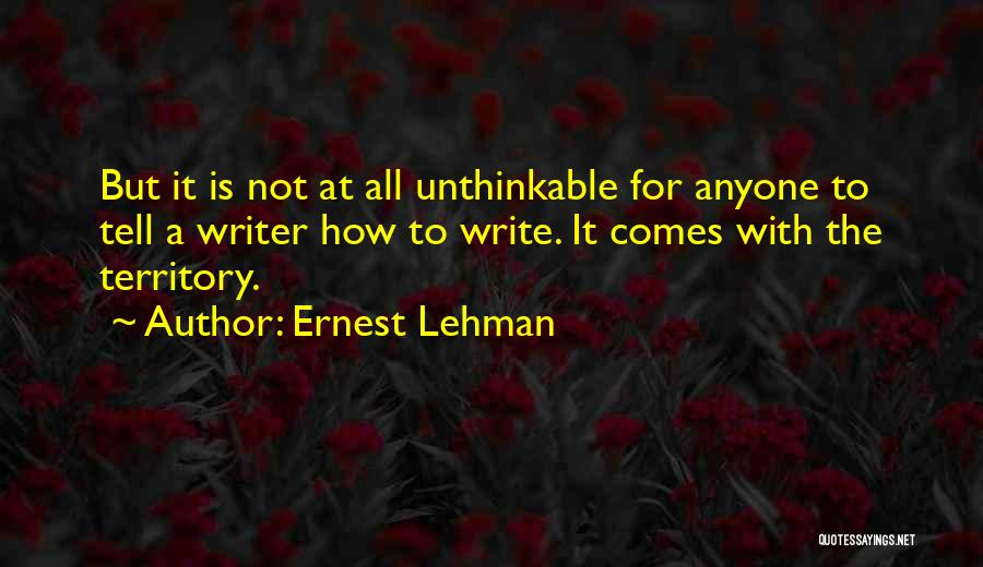 Unthinkable Quotes By Ernest Lehman
