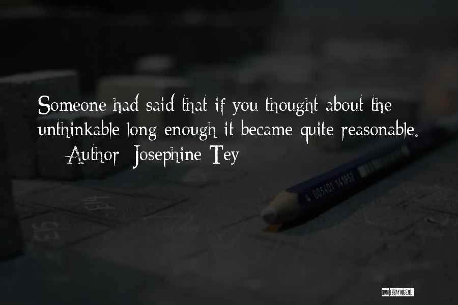 Unthinkable Quotes By Josephine Tey
