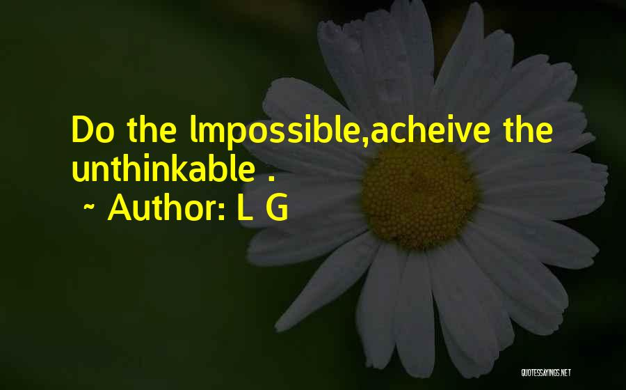 Unthinkable Quotes By L G