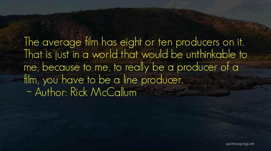 Unthinkable Quotes By Rick McCallum