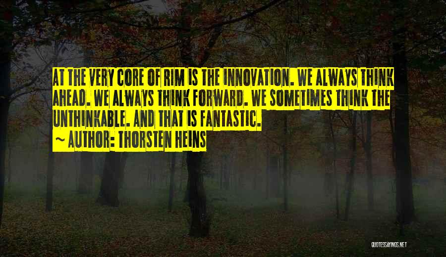 Unthinkable Quotes By Thorsten Heins