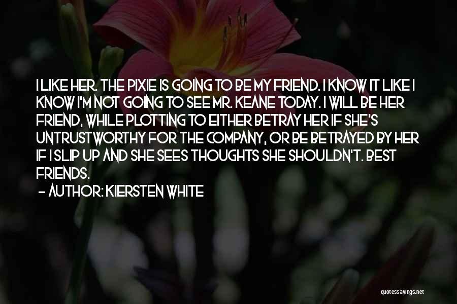 Untrustworthy Best Friends Quotes By Kiersten White