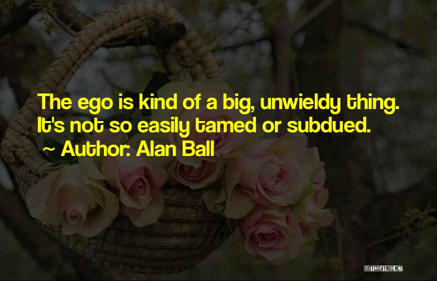 Unwieldy Quotes By Alan Ball