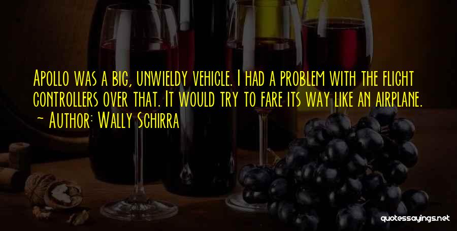 Unwieldy Quotes By Wally Schirra