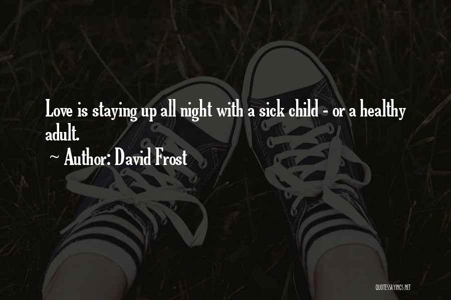 Up All Night Quotes By David Frost