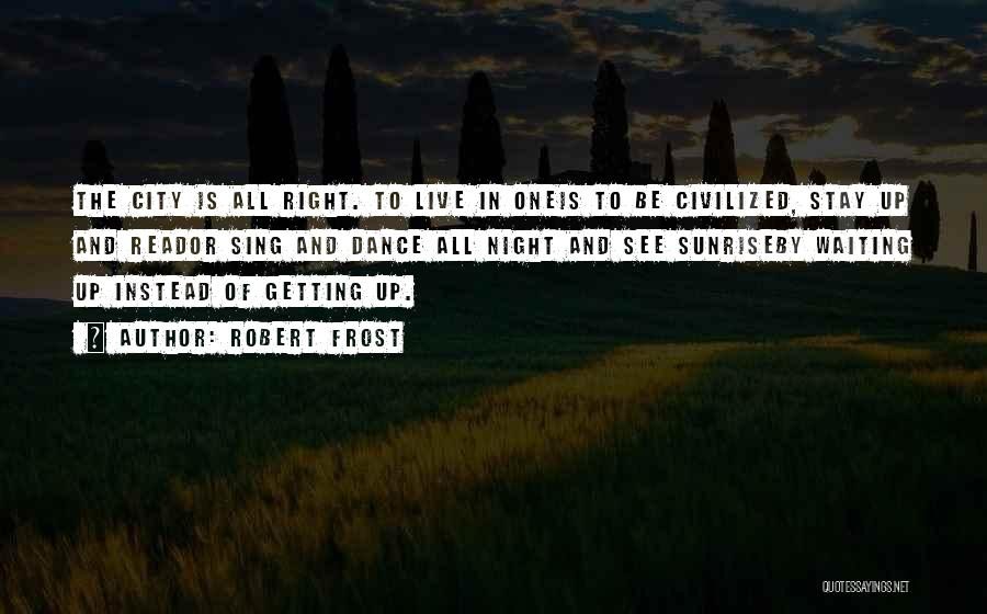 Up All Night Quotes By Robert Frost