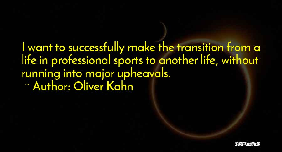 Upheaval Quotes By Oliver Kahn