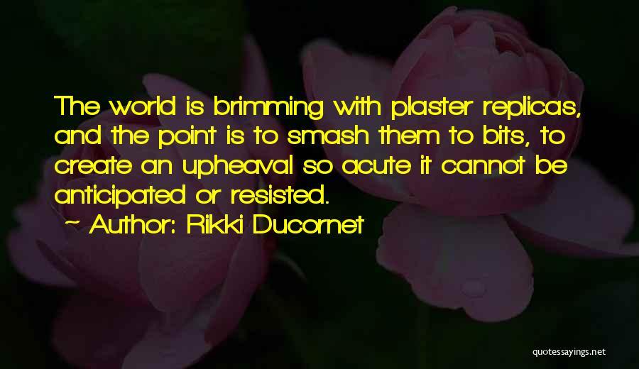 Upheaval Quotes By Rikki Ducornet